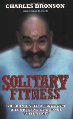 "Solitary Fitness the book by Charles ""Charlie"" Bronson"